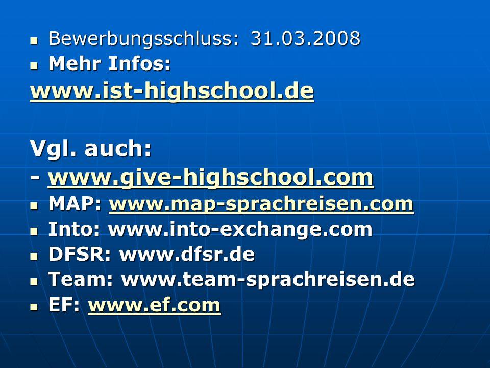 Bewerbungsschluss: 31.03.2008 Bewerbungsschluss: 31.03.2008 Mehr Infos: Mehr Infos: www.ist-highschool.de Vgl. auch: - www.give-highschool.com www.giv