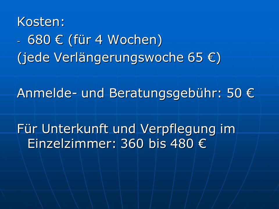 Kosten: - 680 (für 4 Wochen) (jede Verlängerungswoche 65 ) Anmelde- und Beratungsgebühr: 50 Anmelde- und Beratungsgebühr: 50 Für Unterkunft und Verpfl
