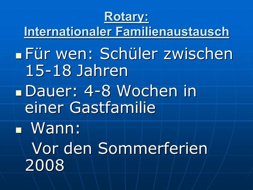 Rotary: Internationaler Familienaustausch Für wen: Schüler zwischen 15-18 Jahren Für wen: Schüler zwischen 15-18 Jahren Dauer: 4-8 Wochen in einer Gas