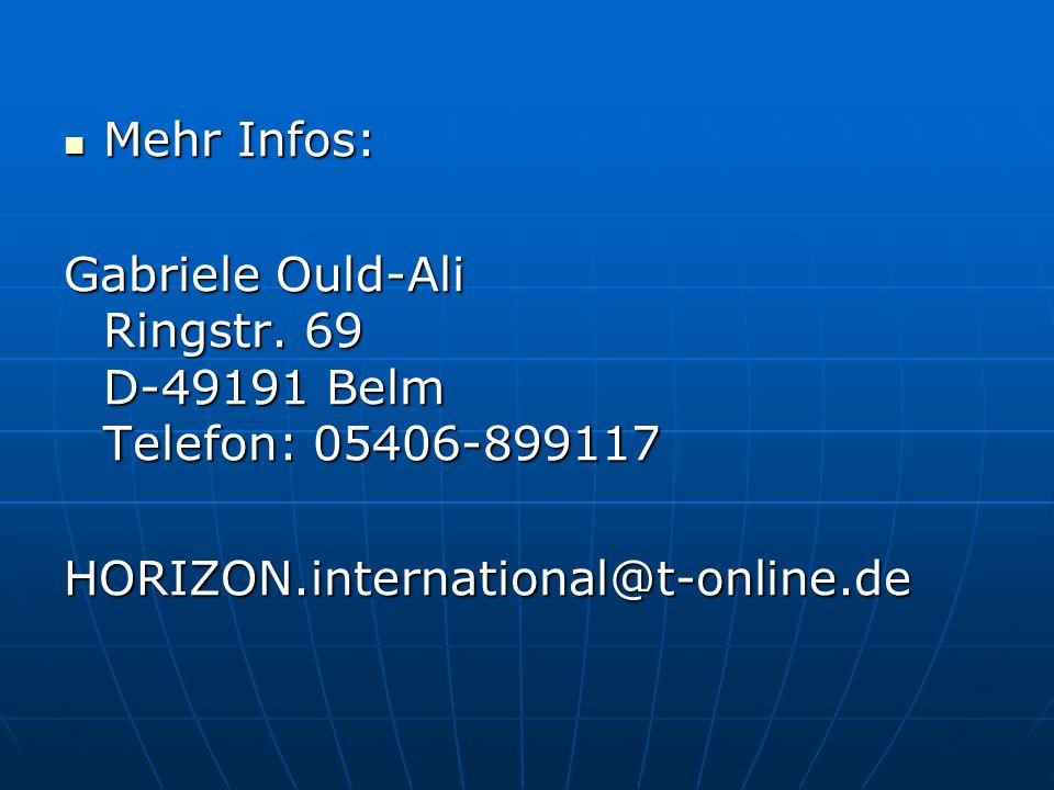 Mehr Infos: Mehr Infos: Gabriele Ould-Ali Ringstr. 69 D-49191 Belm Telefon: 05406-899117 HORIZON.international@t-online.de