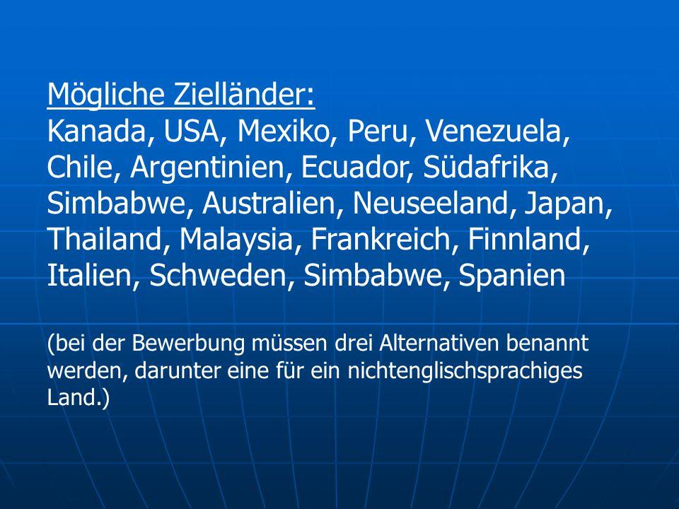 Mögliche Zielländer: Kanada, USA, Mexiko, Peru, Venezuela, Chile, Argentinien, Ecuador, Südafrika, Simbabwe, Australien, Neuseeland, Japan, Thailand,