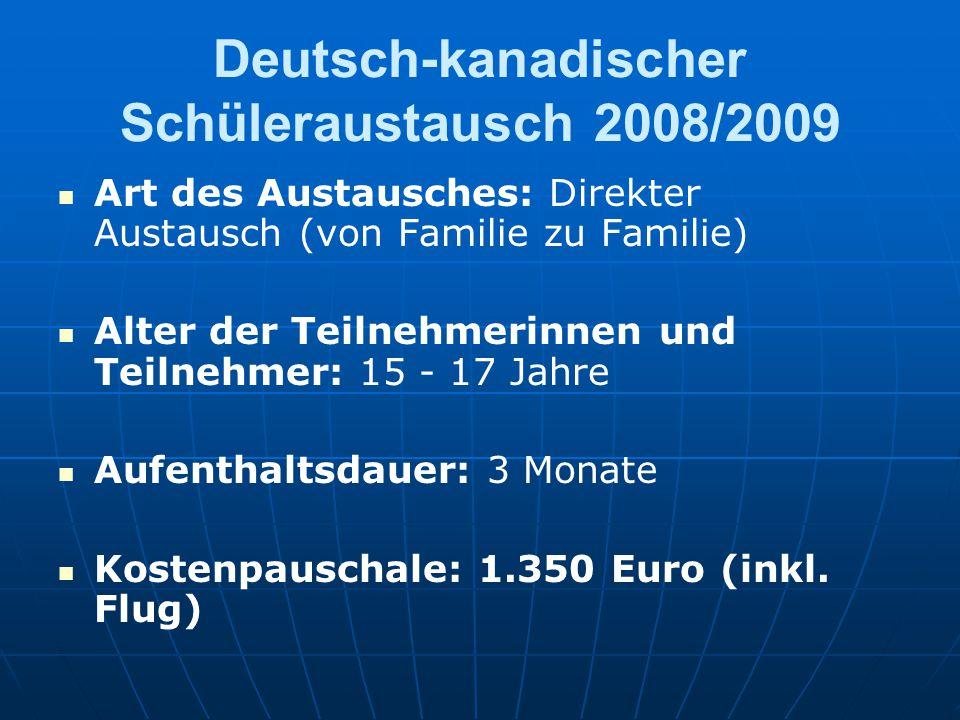 Abreise der deutschen Schülerinnen und Schüler: Mitte bis Ende August 2008 Anreise der kanadischen Schülerinnen und Schüler: Mitte bis Ende März 2009 Region: Provinz Manitoba (Winnipeg und weitere Umgebung)