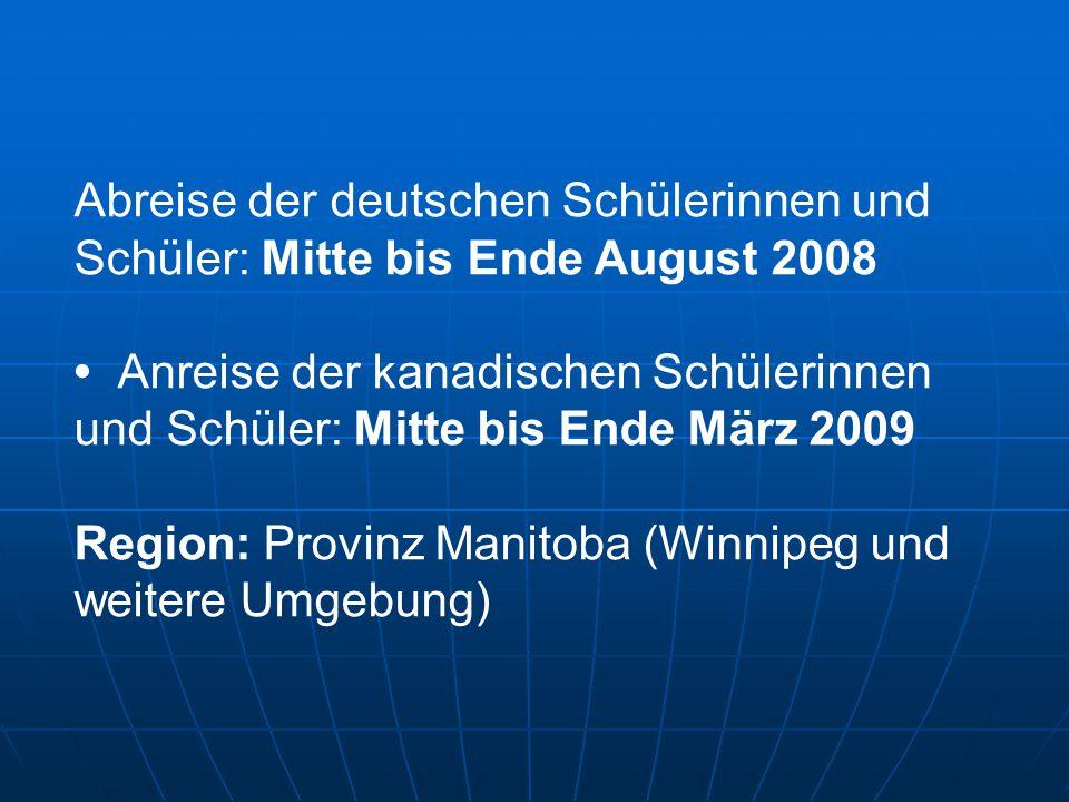 Abreise der deutschen Schülerinnen und Schüler: Mitte bis Ende August 2008 Anreise der kanadischen Schülerinnen und Schüler: Mitte bis Ende März 2009