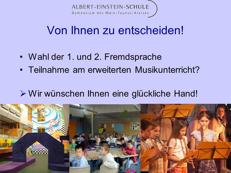 Von Ihnen zu entscheiden! Wahl der 1. und 2. Fremdsprache Teilnahme am erweiterten Musikunterricht? Wir wünschen Ihnen eine glückliche Hand!
