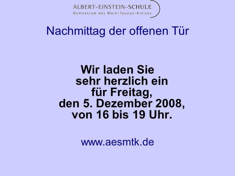 Nachmittag der offenen Tür Wir laden Sie sehr herzlich ein für Freitag, den 5. Dezember 2008, von 16 bis 19 Uhr. www.aesmtk.de