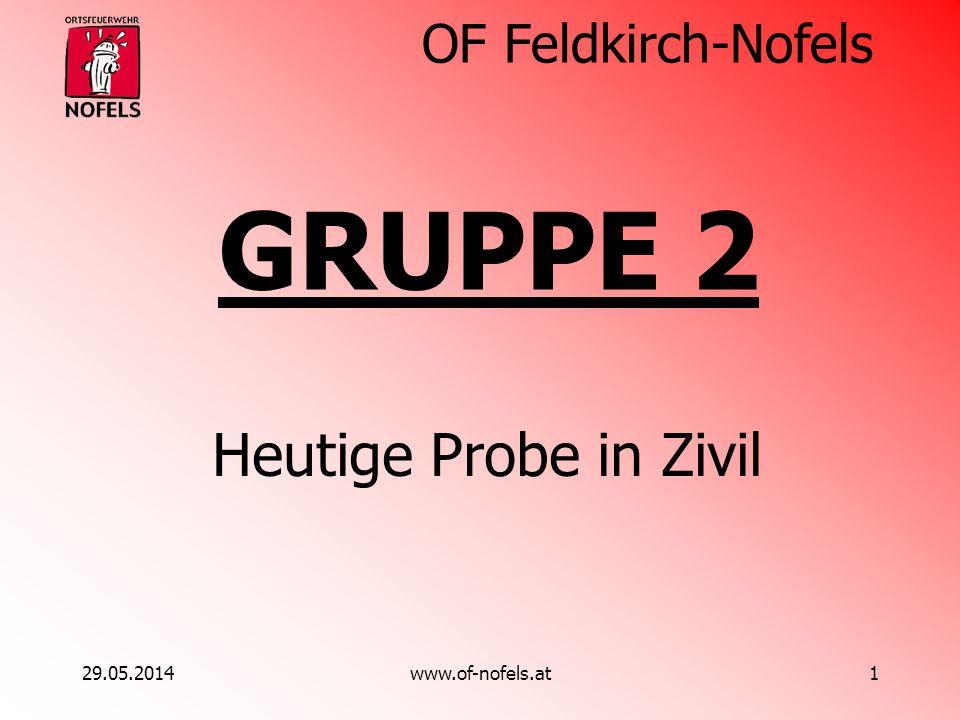 OF Feldkirch-Nofels 29.05.2014www.of-nofels.at1 GRUPPE 2 Heutige Probe in Zivil