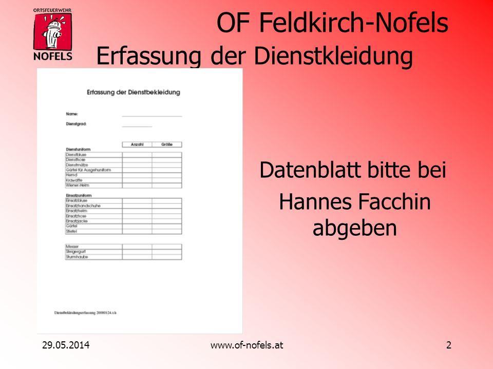 OF Feldkirch-Nofels 29.05.2014www.of-nofels.at2 Erfassung der Dienstkleidung Datenblatt bitte bei Hannes Facchin abgeben