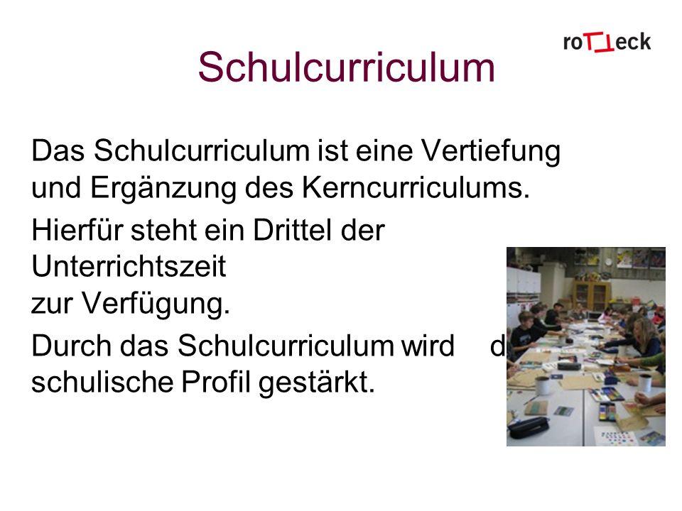 Schulcurriculum Das Schulcurriculum ist eine Vertiefung und Ergänzung des Kerncurriculums. Hierfür steht ein Drittel der Unterrichtszeit zur Verfügung