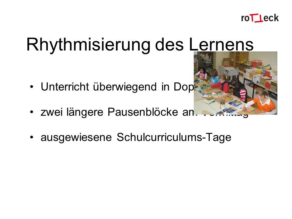 Rhythmisierung des Lernens Unterricht überwiegend in Doppelstunden zwei längere Pausenblöcke am Vormittag ausgewiesene Schulcurriculums-Tage