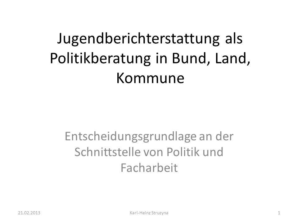 Jugendberichterstattung als Politikberatung in Bund, Land, Kommune Entscheidungsgrundlage an der Schnittstelle von Politik und Facharbeit 21.02.2013Ka