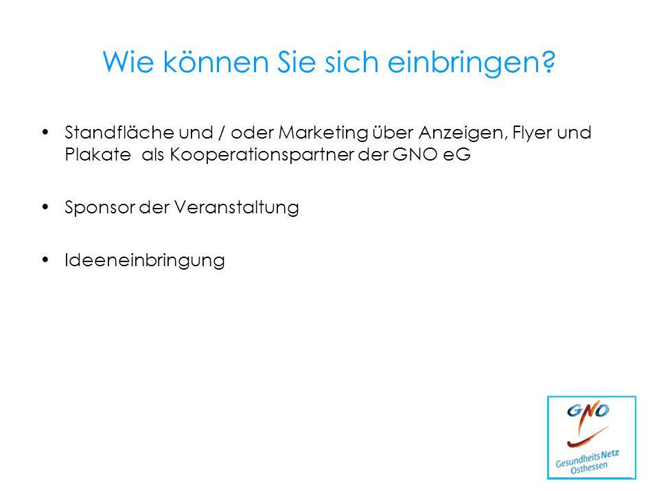 Wie können Sie sich einbringen? Standfläche und / oder Marketing über Anzeigen, Flyer und Plakate als Kooperationspartner der GNO eG Sponsor der Veran