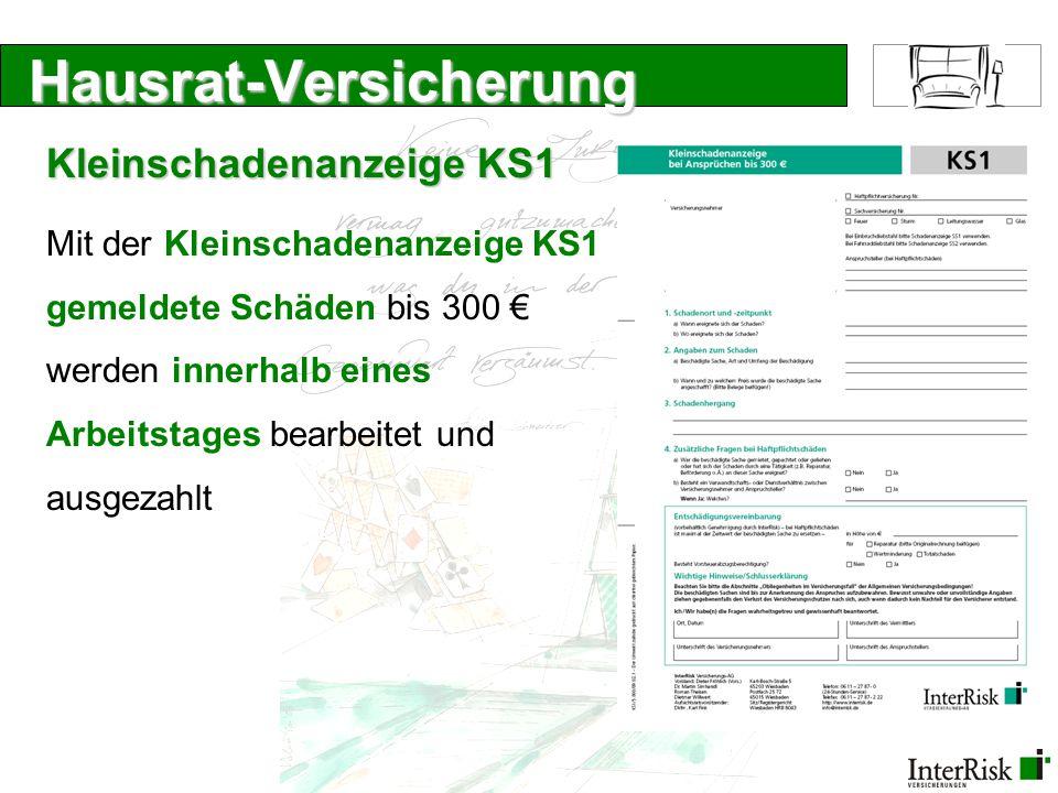 Hausrat-Versicherung Kleinschadenanzeige KS1 Mit der Kleinschadenanzeige KS1 gemeldete Schäden bis 300 werden innerhalb eines Arbeitstages bearbeitet und ausgezahlt
