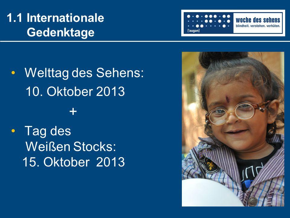 Welttag des Sehens: 10. Oktober 2013 + Tag des Weißen Stocks: 15. Oktober 2013 1.1 Internationale Gedenktage
