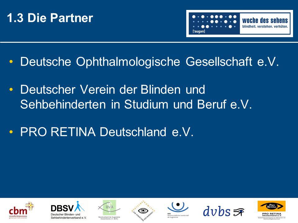 Deutsche Ophthalmologische Gesellschaft e.V. Deutscher Verein der Blinden und Sehbehinderten in Studium und Beruf e.V. PRO RETINA Deutschland e.V. 1.3