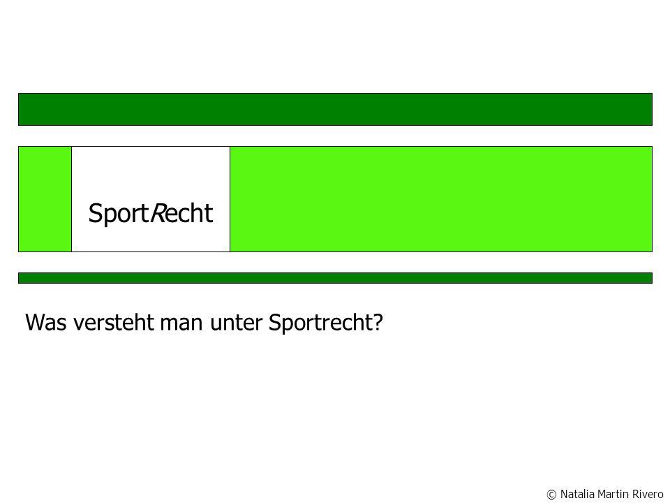 SportRecht Was versteht man unter Sportrecht? © Natalia Martin Rivero