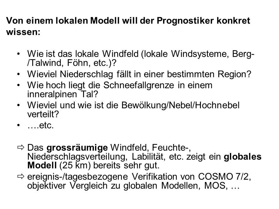 Von einem lokalen Modell will der Prognostiker konkret wissen: Wie ist das lokale Windfeld (lokale Windsysteme, Berg- /Talwind, Föhn, etc.).