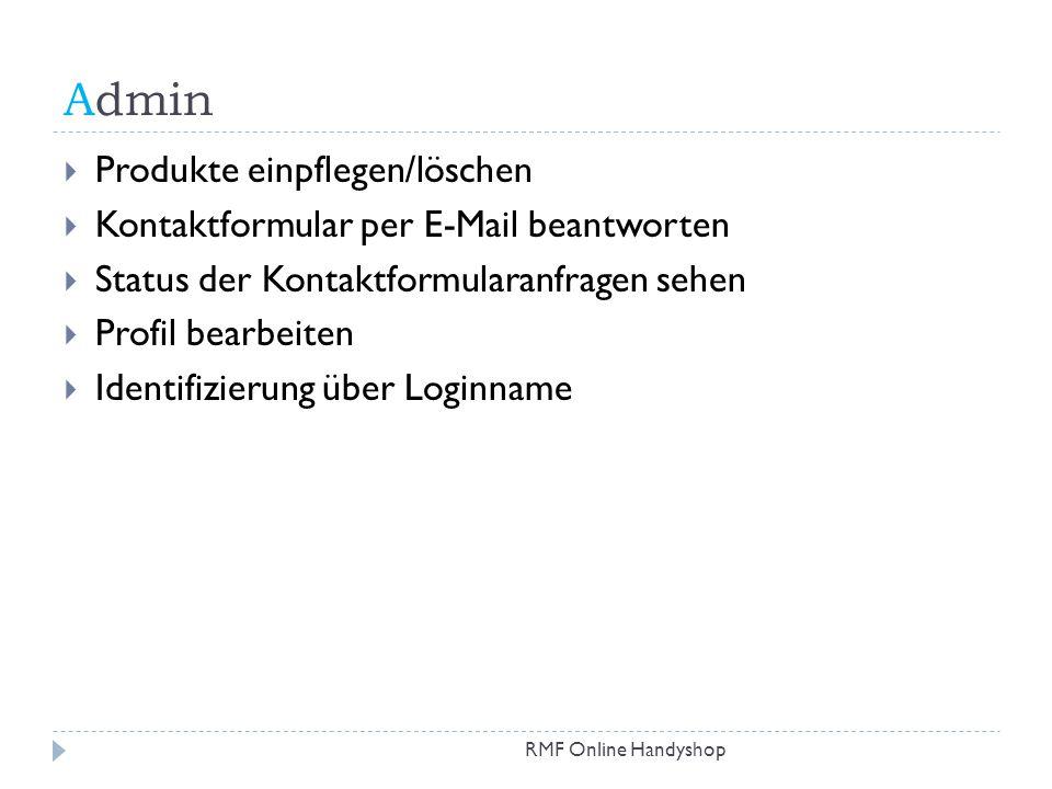 Admin RMF Online Handyshop Produkte einpflegen/löschen Kontaktformular per E-Mail beantworten Status der Kontaktformularanfragen sehen Profil bearbeit