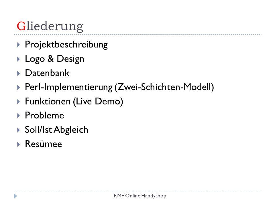 Gliederung RMF Online Handyshop Projektbeschreibung Logo & Design Datenbank Perl-Implementierung (Zwei-Schichten-Modell) Funktionen (Live Demo) Proble