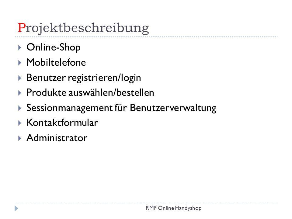 Projektbeschreibung RMF Online Handyshop Online-Shop Mobiltelefone Benutzer registrieren/login Produkte auswählen/bestellen Sessionmanagement für Benu