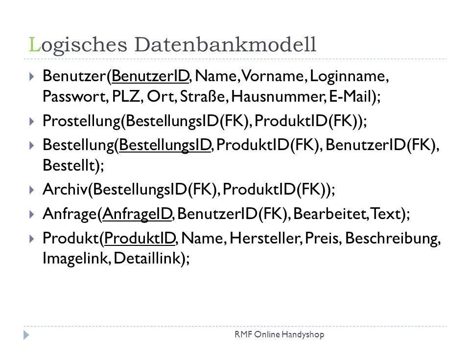 Logisches Datenbankmodell RMF Online Handyshop Benutzer(BenutzerID, Name, Vorname, Loginname, Passwort, PLZ, Ort, Straße, Hausnummer, E-Mail); Prostel