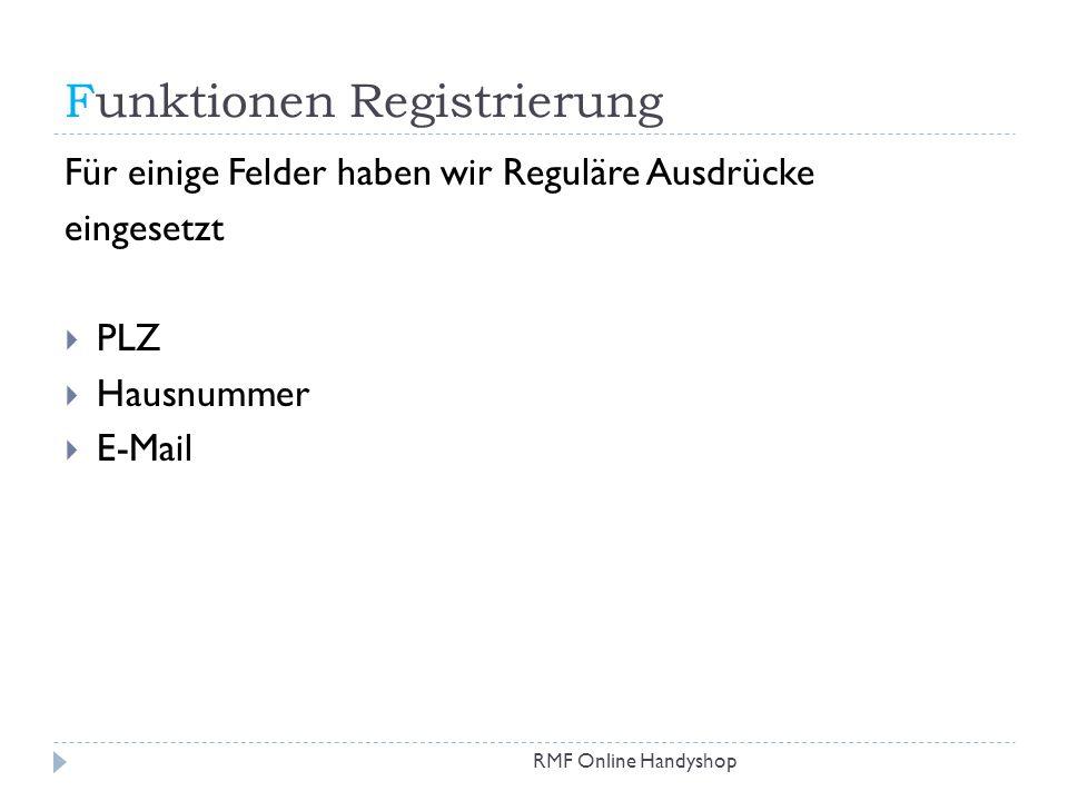 Funktionen Registrierung RMF Online Handyshop Für einige Felder haben wir Reguläre Ausdrücke eingesetzt PLZ Hausnummer E-Mail