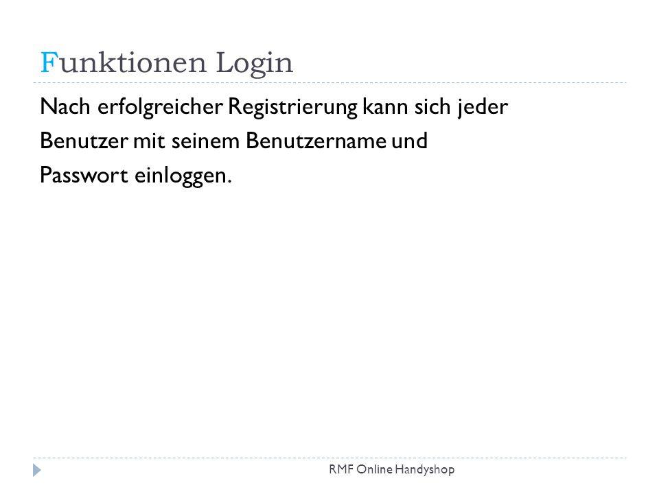 Funktionen Login RMF Online Handyshop Nach erfolgreicher Registrierung kann sich jeder Benutzer mit seinem Benutzername und Passwort einloggen.