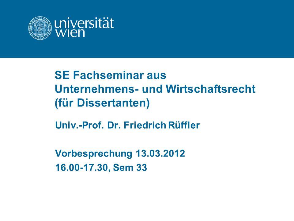 SE Fachseminar aus Unternehmens- und Wirtschaftsrecht (für Dissertanten) Univ.-Prof.