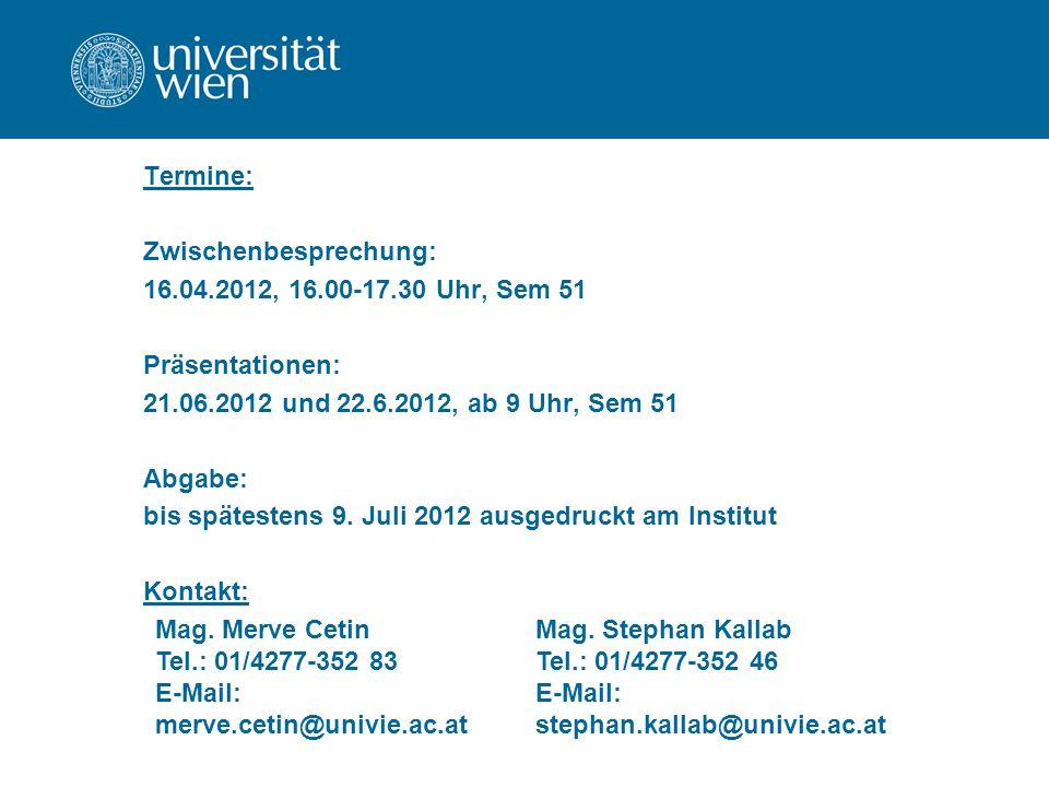 Termine: Zwischenbesprechung: 16.04.2012, 16.00-17.30 Uhr, Sem 51 Präsentationen: 21.06.2012 und 22.6.2012, ab 9 Uhr, Sem 51 Abgabe: bis spätestens 9.