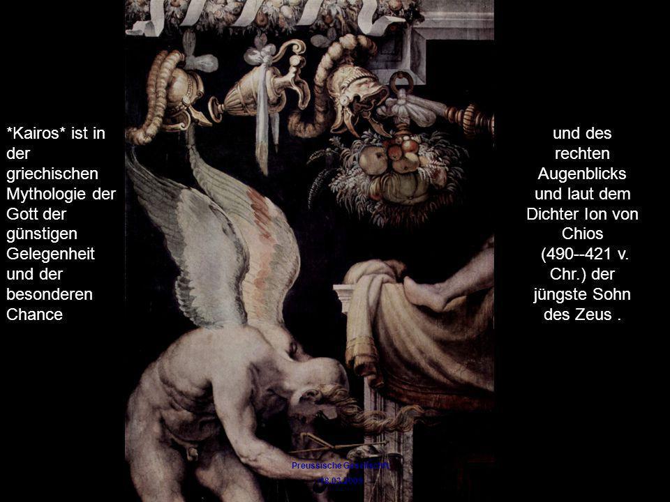 Preussische Gesellschft /18.03.2009 *Kairos* ist in der griechischen Mythologie der Gott der günstigen Gelegenheit und der besonderen Chance und des r