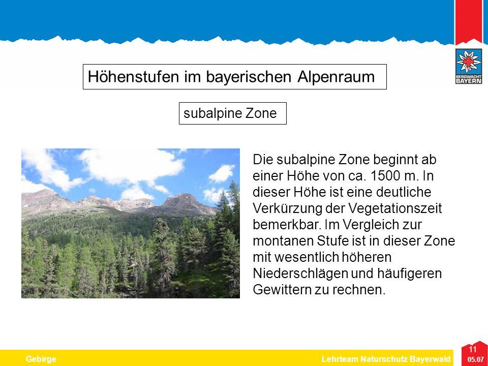 11 05.07 GebirgeLehrteam Naturschutz Bayerwald Höhenstufen im bayerischen Alpenraum Die subalpine Zone beginnt ab einer Höhe von ca. 1500 m. In dieser