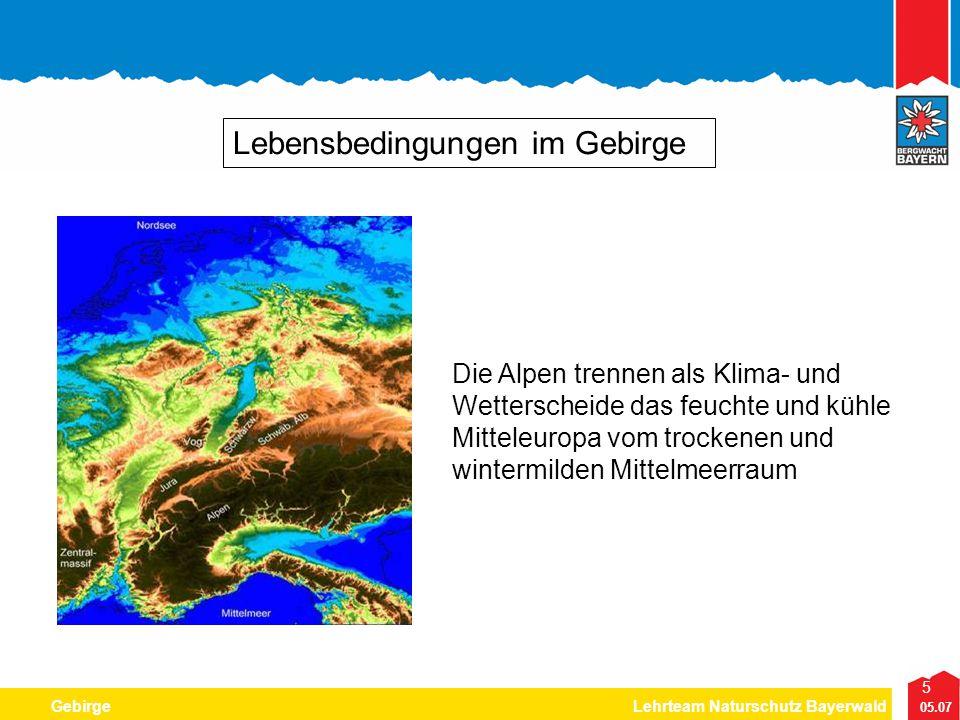 5 05.07 GebirgeLehrteam Naturschutz Bayerwald Lebensbedingungen im Gebirge Die Alpen trennen als Klima- und Wetterscheide das feuchte und kühle Mittel