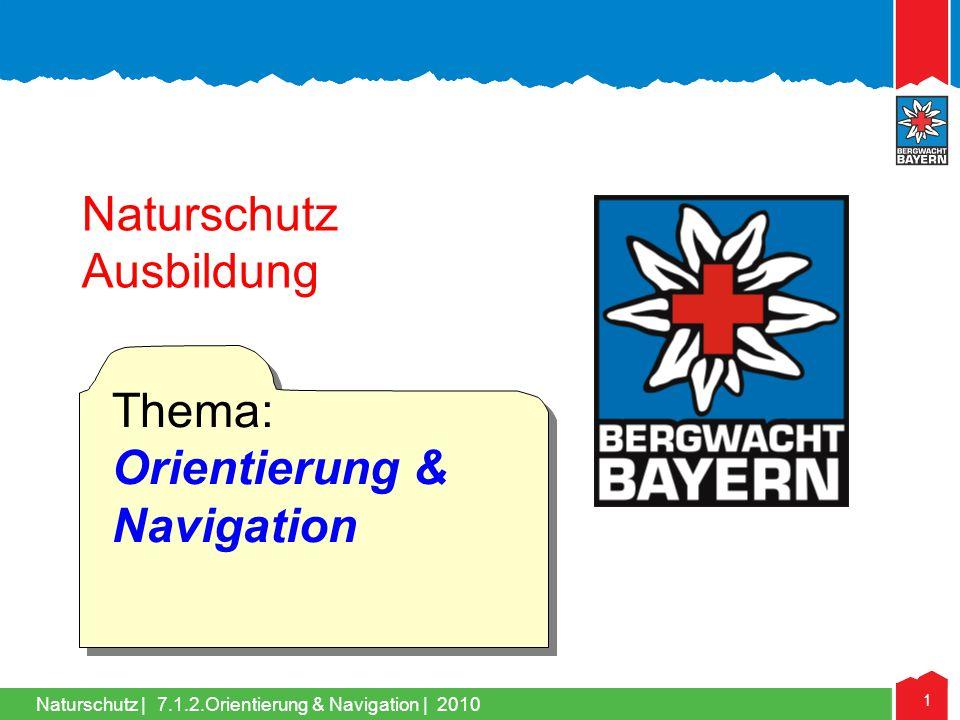 Naturschutz | 1 7.1.2.Orientierung & Navigation | 2010 Naturschutz Ausbildung Thema: Orientierung & Navigation