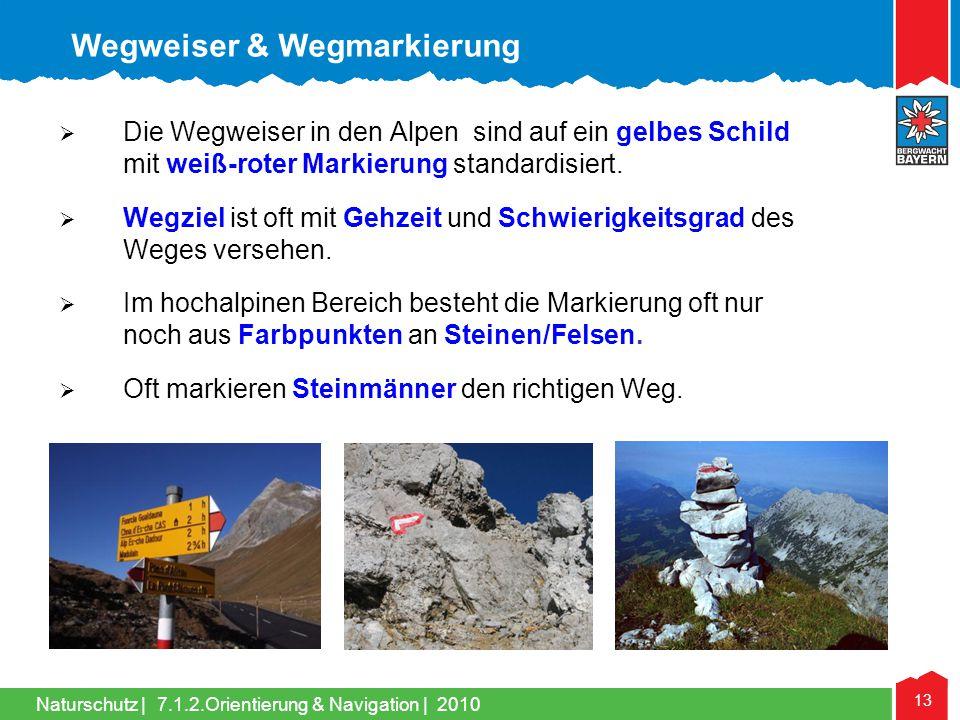 Naturschutz | 13 7.1.2.Orientierung & Navigation | 2010 Wegweiser & Wegmarkierung Die Wegweiser in den Alpen sind auf ein gelbes Schild mit weiß-roter
