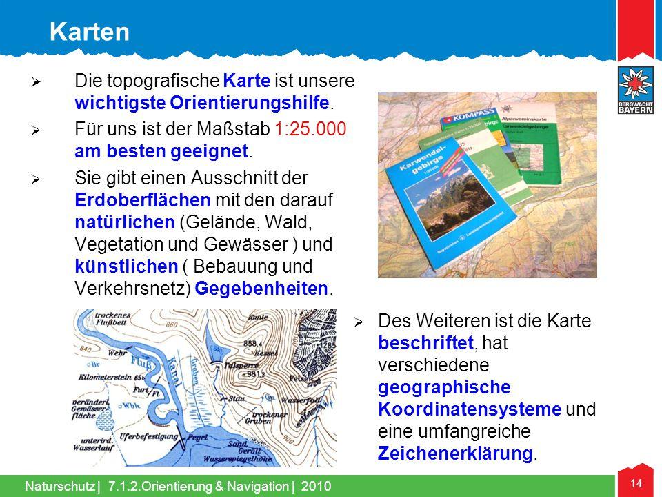 Naturschutz | 14 7.1.2.Orientierung & Navigation | 2010 Die topografische Karte ist unsere wichtigste Orientierungshilfe. Für uns ist der Maßstab 1:25