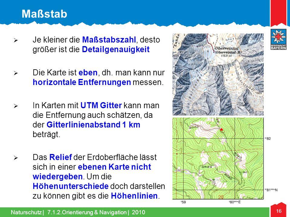 Naturschutz | 16 7.1.2.Orientierung & Navigation | 2010 Je kleiner die Maßstabszahl, desto größer ist die Detailgenauigkeit Die Karte ist eben, dh. ma