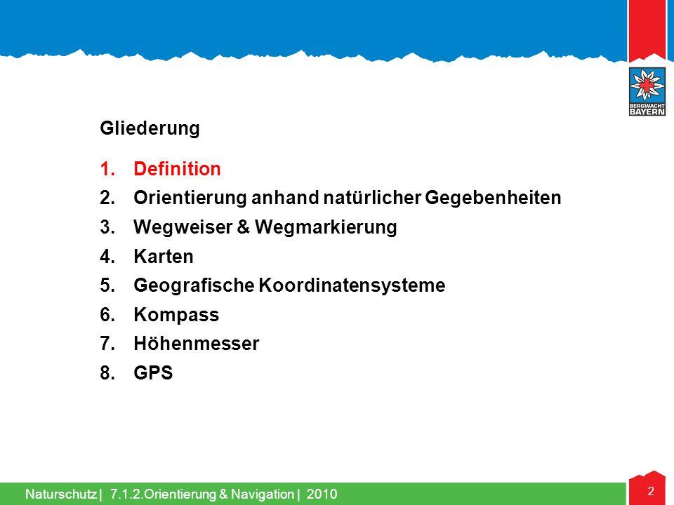 Naturschutz | 2 7.1.2.Orientierung & Navigation | 2010 Gliederung 1.Definition 2.Orientierung anhand natürlicher Gegebenheiten 3.Wegweiser & Wegmarkie