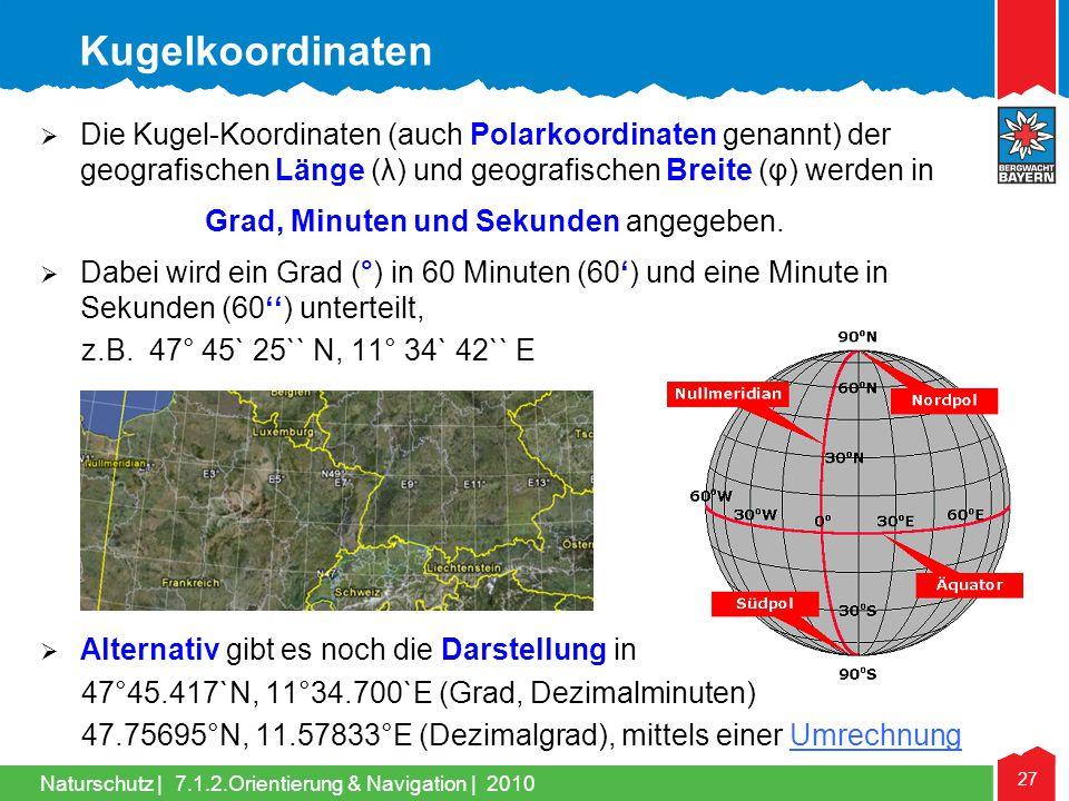 Naturschutz | 27 7.1.2.Orientierung & Navigation | 2010 Die Kugel-Koordinaten (auch Polarkoordinaten genannt) der geografischen Länge (λ) und geografi