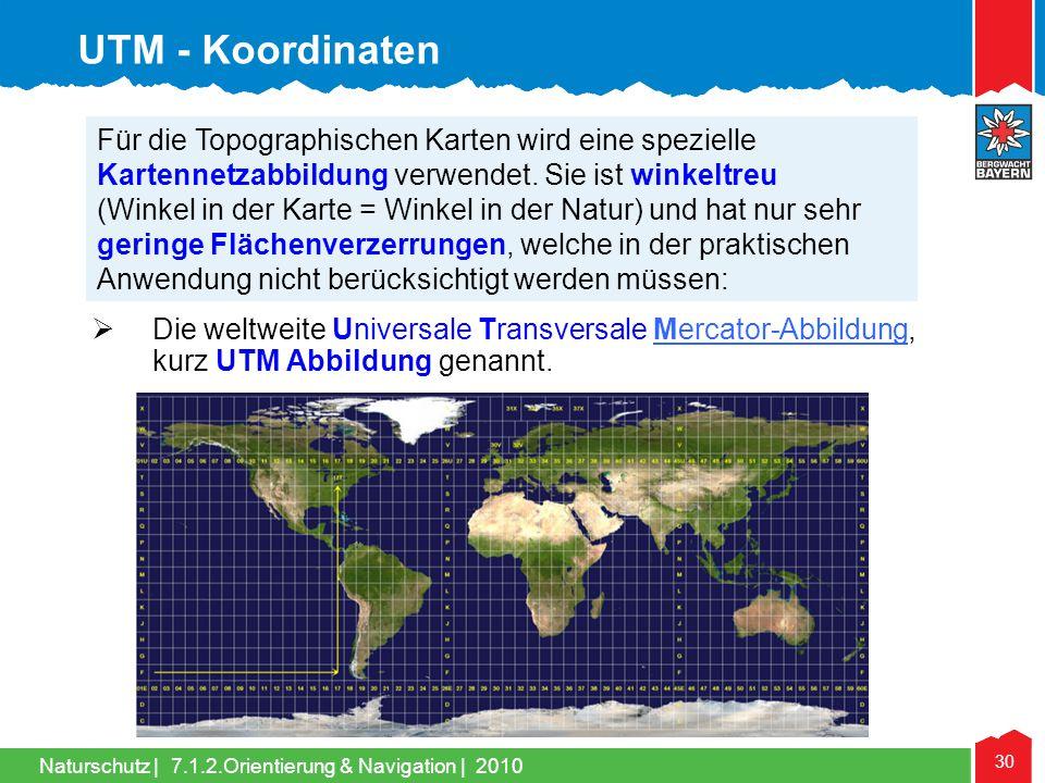 Naturschutz | 30 7.1.2.Orientierung & Navigation | 2010 Die weltweite Universale Transversale Mercator-Abbildung, kurz UTM Abbildung genannt.Mercator-