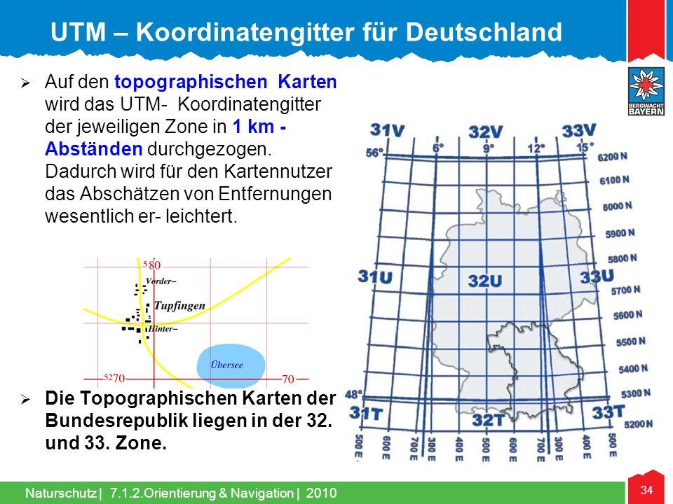 Naturschutz | 34 7.1.2.Orientierung & Navigation | 2010 Auf den topographischen Karten wird das UTM- Koordinatengitter der jeweiligen Zone in 1 km - A