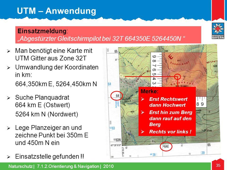 Naturschutz | 35 7.1.2.Orientierung & Navigation | 2010 UTM – Anwendung Einsatzmeldung: Abgestürzter Gleitschirmpilot bei 32T 664350E 5264450N Man ben