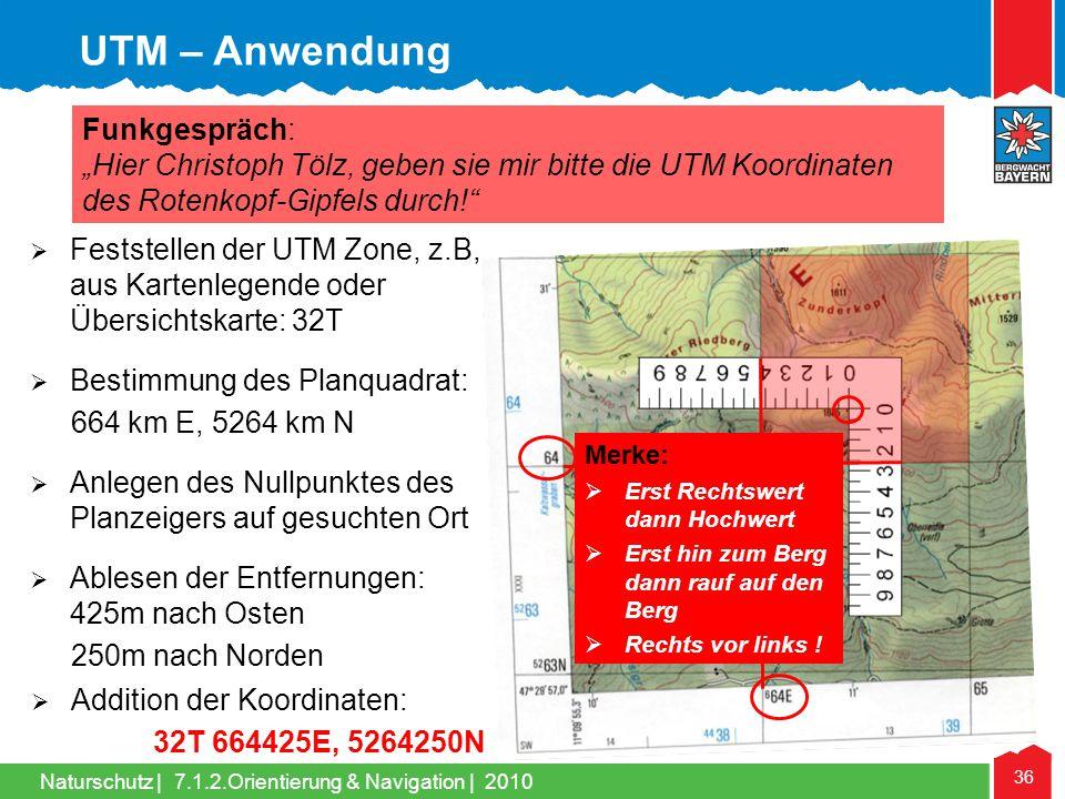 Naturschutz | 36 7.1.2.Orientierung & Navigation | 2010 UTM – Anwendung Funkgespräch: Hier Christoph Tölz, geben sie mir bitte die UTM Koordinaten des