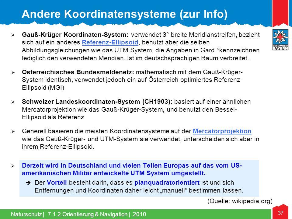 Naturschutz | 37 7.1.2.Orientierung & Navigation | 2010 Gauß-Krüger Koordinaten-System: verwendet 3° breite Meridianstreifen, bezieht sich auf ein and