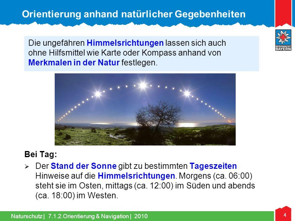 Naturschutz | 4 7.1.2.Orientierung & Navigation | 2010 Bei Tag: Der Stand der Sonne gibt zu bestimmten Tageszeiten Hinweise auf die Himmelsrichtungen.