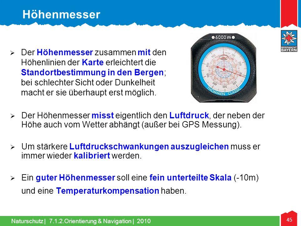 Naturschutz | 45 7.1.2.Orientierung & Navigation | 2010 Der Höhenmesser misst eigentlich den Luftdruck, der neben der Höhe auch vom Wetter abhängt (au