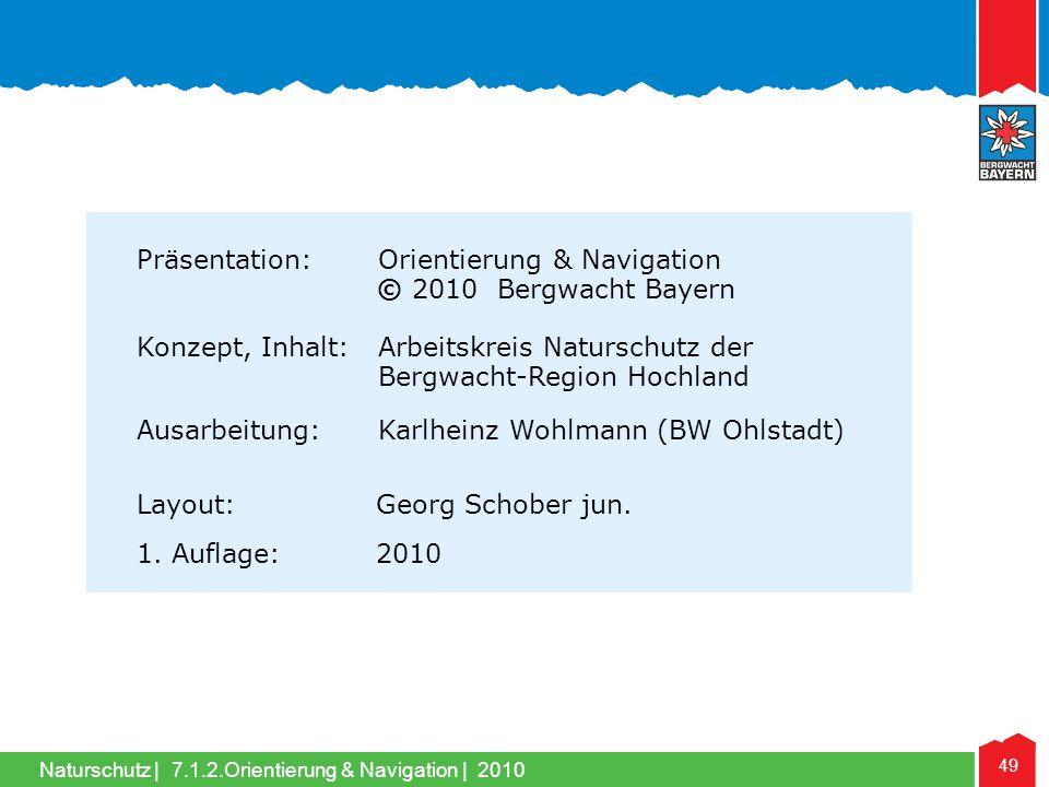 Naturschutz | 49 7.1.2.Orientierung & Navigation | 2010 Präsentation: Orientierung & Navigation © 2010 Bergwacht Bayern Konzept, Inhalt: Arbeitskreis