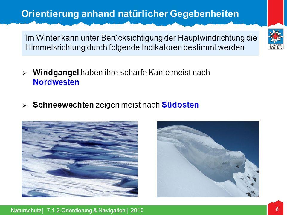 Naturschutz | 8 7.1.2.Orientierung & Navigation | 2010 Windgangel haben ihre scharfe Kante meist nach Nordwesten Schneewechten zeigen meist nach Südos