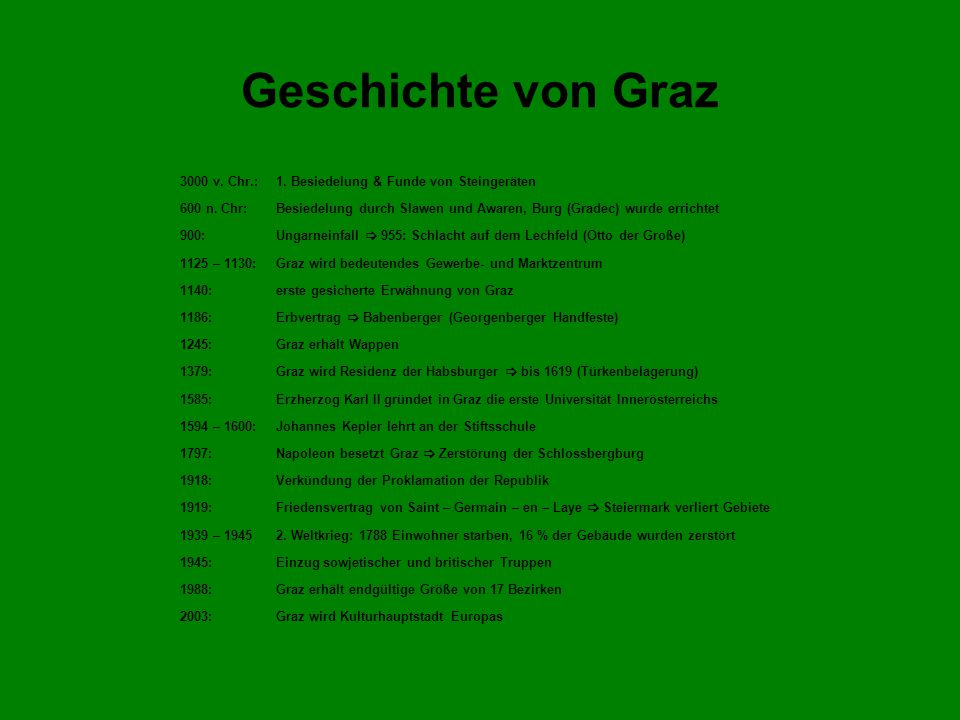 Geschichte von Graz 3000 v. Chr.: 1. Besiedelung & Funde von Steingeräten 600 n. Chr: Besiedelung durch Slawen und Awaren, Burg (Gradec) wurde erricht