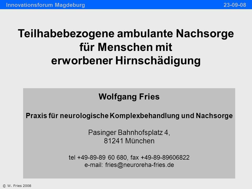 Folgen der Hirnverletzung Funktionell -Senso-motorisch -Kognitiv -Affektiv Sozialverhalten Teilhabe Angehörige Innovationsforum Magdeburg 23-09-08