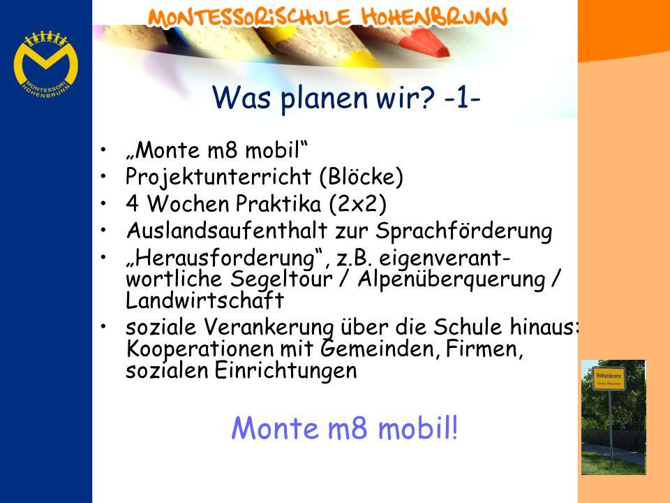 Was planen wir? -1- Monte m8 mobil Projektunterricht (Blöcke) 4 Wochen Praktika (2x2) Auslandsaufenthalt zur Sprachförderung Herausforderung, z.B. eig