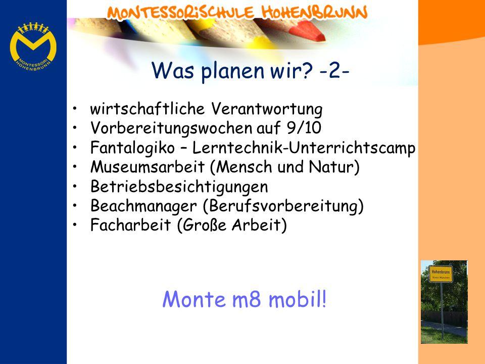 Was planen wir? -2- wirtschaftliche Verantwortung Vorbereitungswochen auf 9/10 Fantalogiko – Lerntechnik-Unterrichtscamp Museumsarbeit (Mensch und Nat
